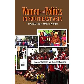 Women and Politics in Southeast Asia - Navigating a Mans World by Wome