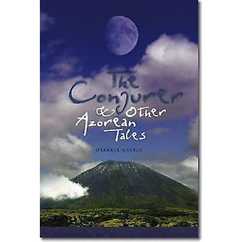 The Conjurer and Other Azorean Tales by Darrell Kastin - 978193322741