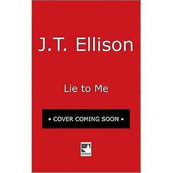 Lie to Me - A Fast-Paced Psychological Thriller by J. T. Ellison - 978