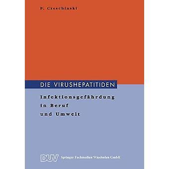 Die Virushepatitiden  Infektionsgefhrdung in Beruf und Umwelt by Czeschinski & Peter