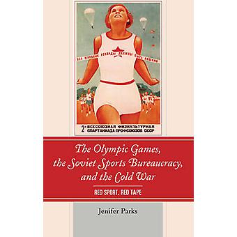 Olympic Games the Soviet Sports Bureaucracy and the Cold War Red Sport Red Tape by Parks & Jenifer
