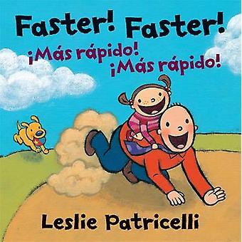 Faster! Faster!/Mas Rapido! Mas Rapido! by Leslie Patricelli - Leslie