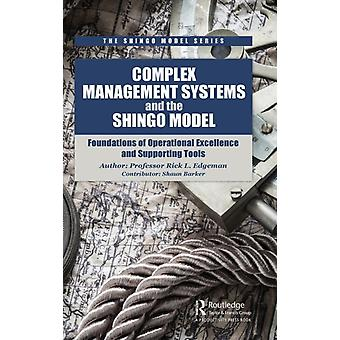 Complex Management Systems and the Shingo Model  Foundations of Operational Excellence and Supporting Tools by Edgeman & Rick