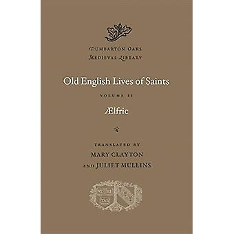 Old English Lives of Saints Volume II by Aelfric