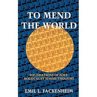 To Mend the World by Emil L. FackenheimInc. George Borchardt