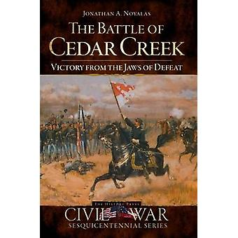 The Battle of Cedar Creek - Victory from the Jaws of Defeat by Jonatha