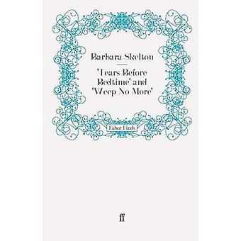 Tears Before Bedtime and Weep No More von Barbara Skelton