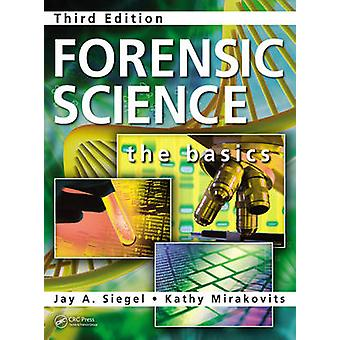 Forensic Science  The Basics Third Edition by Jay A Siegel & Kathy Mirakovits