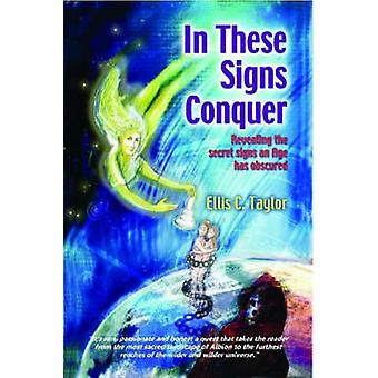 IN THESE SIGNS CONQUER by Taylor & Ellis C