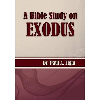 A Bible Study on Exodus by Light & Paul A.