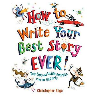 How to Write Your Best Story Ever! - Top Tips and Trade Secrets from t