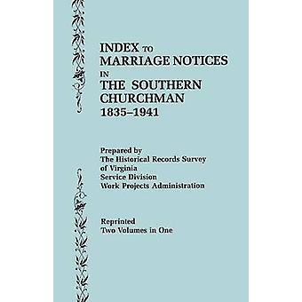 Index to Marriage Notices in The Southern Churchman 18351941. Two Volumes in One Volume I AK Volume II LZ by WPA Historical Records Survey & Virginia