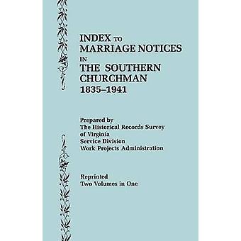 Index voor huwelijksaankondigingen in de zuidelijke Churchman 18351941. Twee volumes in één volume I AK volume II LZ door WPA Historical Records Survey & Virginia