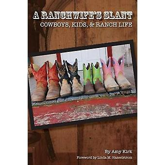 A Ranchwifes Slant Cowboys Kids and Ranch Life by Kirk & Amy