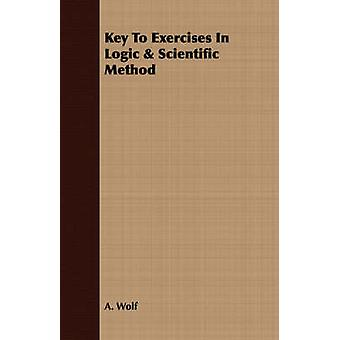 Key To Exercises In Logic  Scientific Method by Wolf & A.