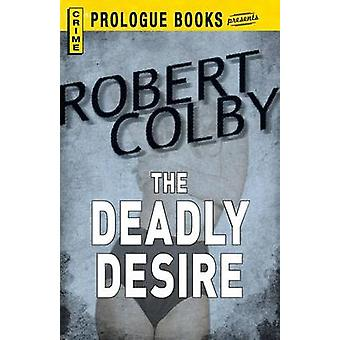 The Deadly Desire by Colby & Robert