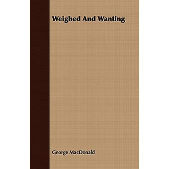 Weighed and Wanting by MacDonald & George