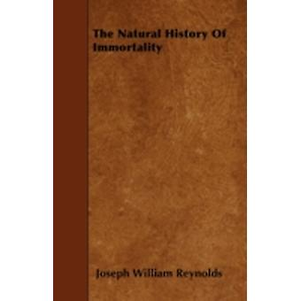 The Natural History of Immortality by Reynolds & Joseph William