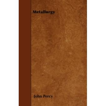 Metallurgy  The Art of Extracting Metals from Their Ores by Percy & John