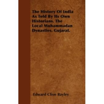 The History Of India As Told By Its Own Historians. The Local Muhammadan Dynasties. Gujarat. by Bayley & Edward Clive