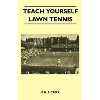 Teach Yourself Lawn Tennis by Creek & F. N. S.