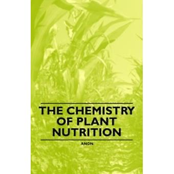 The Chemistry of Plant Nutrition by Anon