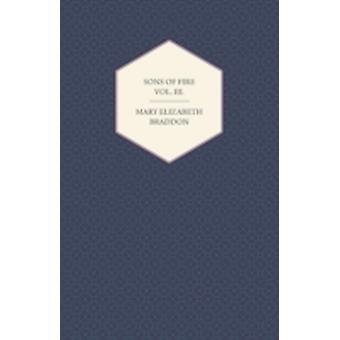 Sons of Fire Vol. III. by Braddon & Mary Elizabeth