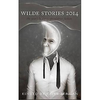Wilde Stories 2014 The Years Best Gay Speculative Fiction by Berman & Steve