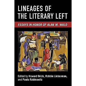 Lineages of the Literary Left Essays in Honor of Alan M. Wald by Brick & Howard