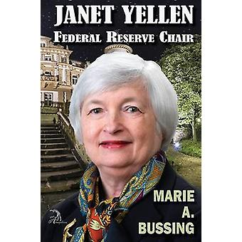 Janet Yellen Federal Reserve Chair by Bussing & Marie A.