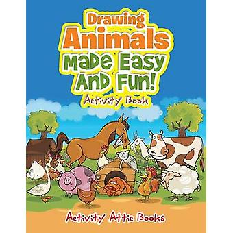 Drawing Animals Made Easy And Fun Activity Book by Activity Attic Books