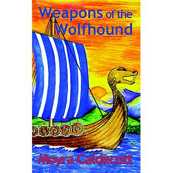 Weapons of the Wolfhound by Caldecott & Moyra