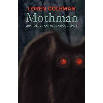 Mothman and Other Curious Encounters by Coleman & Loren L.