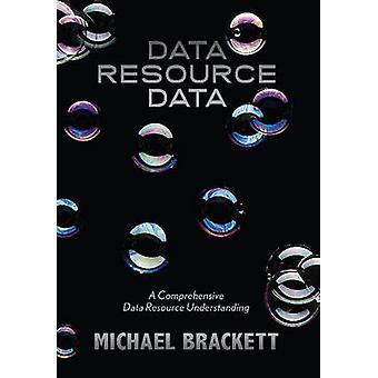 Data Resource Data A Comprehensive Data Resource Understanding by Brackett & Michael