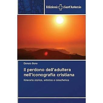 Il perdono delladultera nelliconografia cristiana by Bono Donato