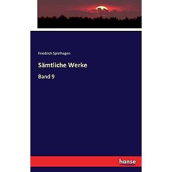 Smtliche WerkeBand 9 by Spielhagen & Friedrich