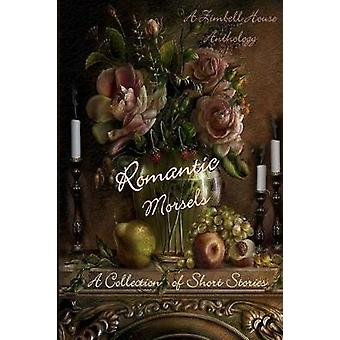 Romantic Morsels A Collection of Short Stories A Zimbell House Anthology by Publishing & Zimbell House