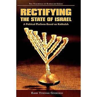 Rectifying the State of Israel  A Political Platform Based on Kabbalah by Ginsburgh & Yitzchak