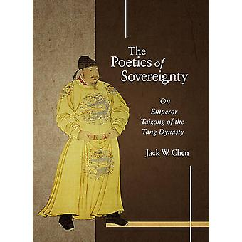 The Poetics of Sovereignty - On Emperor Taizong of the Tang Dynasty by