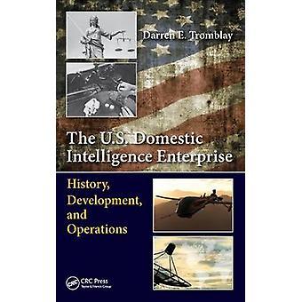 The U.S. Domestic Intelligence Enterprise - History - Development - an