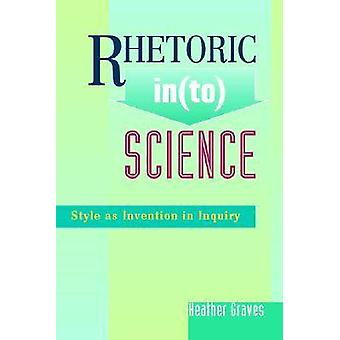 Rhetoric In(to) Science - Style as Invention in Inquiry by Heather Gra