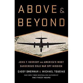 Above and Beyond - John F. Kennedy and America's Most Dangerous Cold W