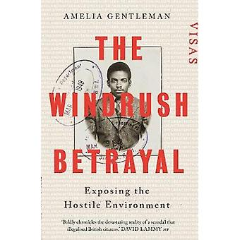 The Windrush Betrayal - Exposing the Hostile Environment by Amelia Gen
