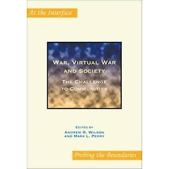 War - Virtual War and Society - The Challenge to Communities by Mark L