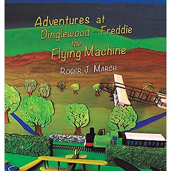 Adventures at Dinglewood - Freddie the Flying Machine by Roger J. Mar