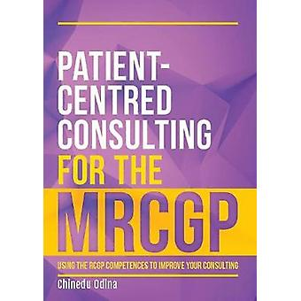 Patient-Centred Consulting for the MRCGP - Using the RCGP competences