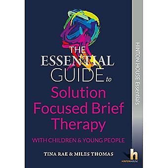 The Essential Guide to Solution Focused Brief Therapy (SFBT) with Young People (Hinton House Essential Guides)