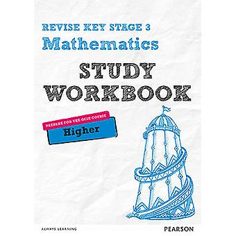 REVISE Key Stage 3 Mathematics Higher Study Workbook - Preparing for t
