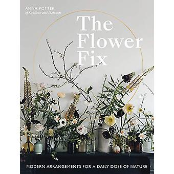The Flower Fix - Modern arrangements for a daily dose of nature by Ann