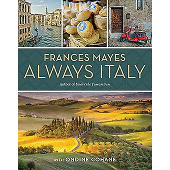 Frances Mayes Always Italy - An Illustrated Grand Tour by Frances Maye
